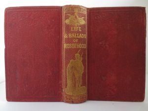 """The Life and Ballads of Robin Hood: And Robin Hood's Garland"" (1865). 19th century cloth bound cover and spine, embossed in gold lettering."