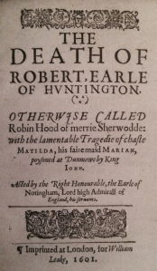 Anthony Munday's The Death of Robert, Earle of Huntingdon (1601).