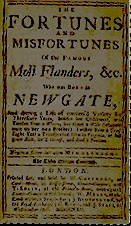 The Fortunes and Misfortunes of the Famous Moll Flanders, &c. Who was Born in Newgate, and during a Life of continu'd Variety for Threescore Years, besides her Childhood, was Twelve Year a Whore, five times a Wife (whereof once to her own Brother), Twelve Year a Thief, Eight Year a Transported Felon in Virginia, at last grew Rich, liv'd Honest, and died a Penitent. Written from her own Memorandums (1722) by Daniel Defoe.